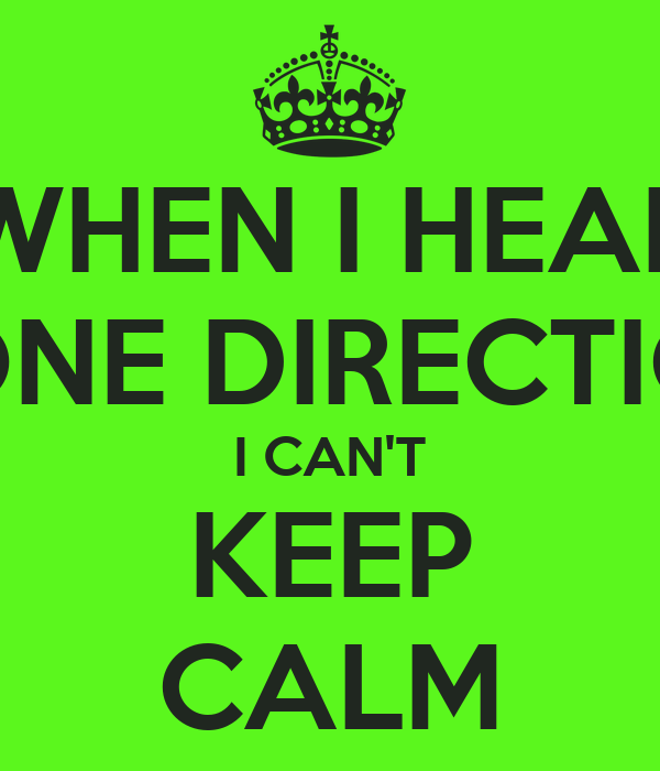 WHEN I HEAR ONE DIRECTIO I CAN'T KEEP CALM