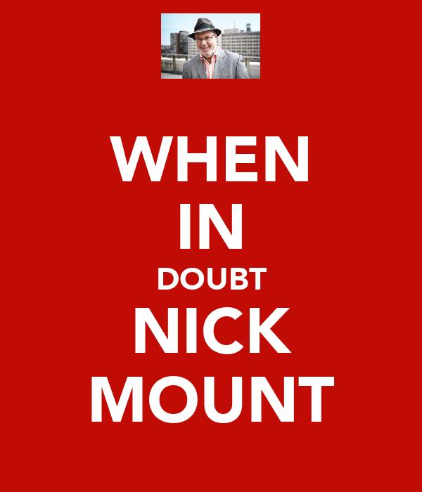 WHEN IN DOUBT NICK MOUNT