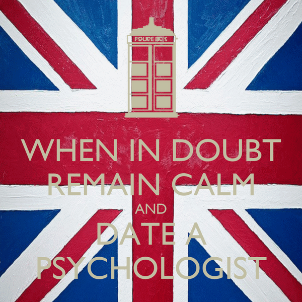WHEN IN DOUBT REMAIN CALM AND DATE A PSYCHOLOGIST