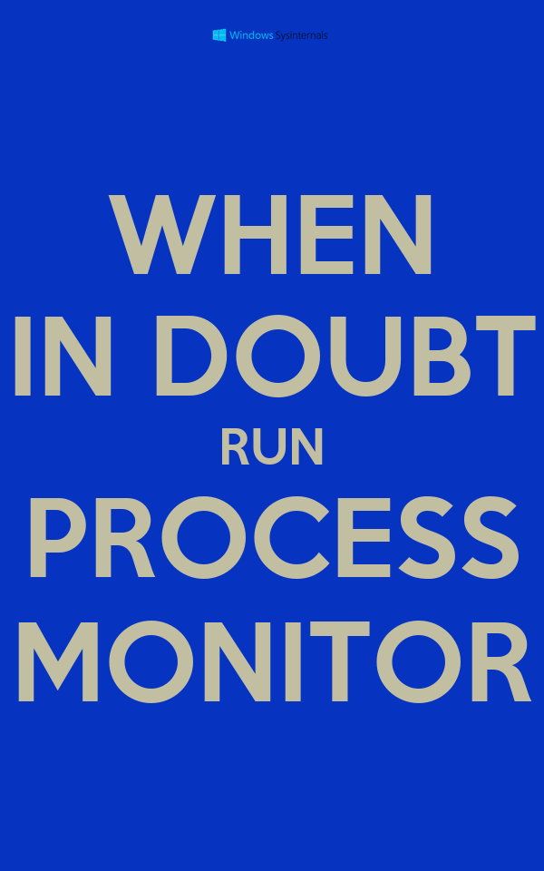 WHEN IN DOUBT RUN PROCESS MONITOR