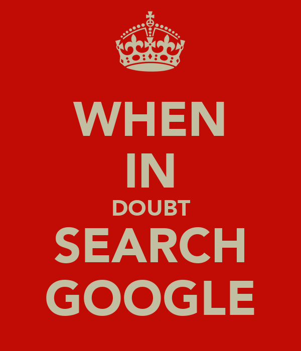 WHEN IN DOUBT SEARCH GOOGLE
