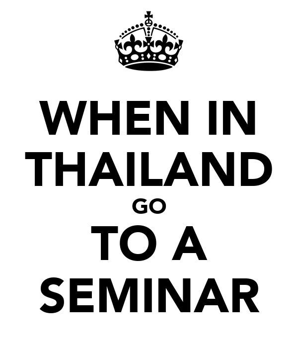 WHEN IN THAILAND GO TO A SEMINAR