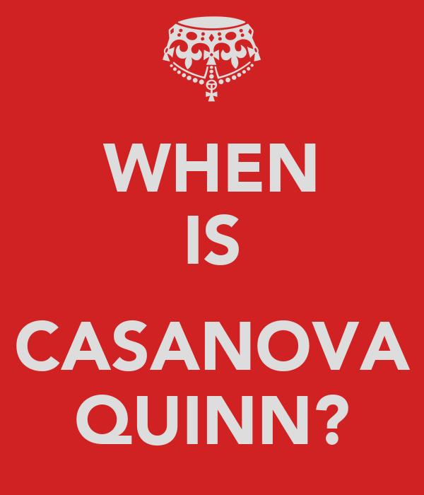 WHEN IS  CASANOVA QUINN?