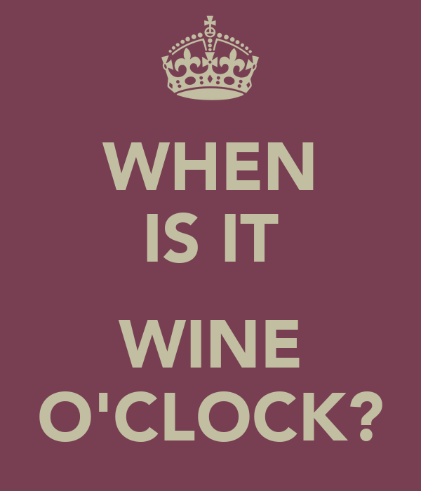 WHEN IS IT  WINE O'CLOCK?