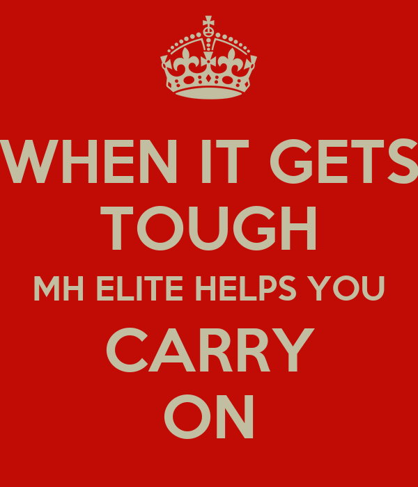 WHEN IT GETS TOUGH MH ELITE HELPS YOU CARRY ON