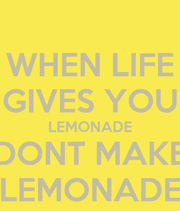 WHEN LIFE GIVES YOU LEMONADE DONT MAKE LEMONADE