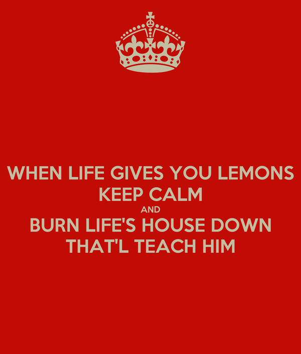 [Image: when-life-gives-you-lemons-keep-calm-and...ch-him.jpg]
