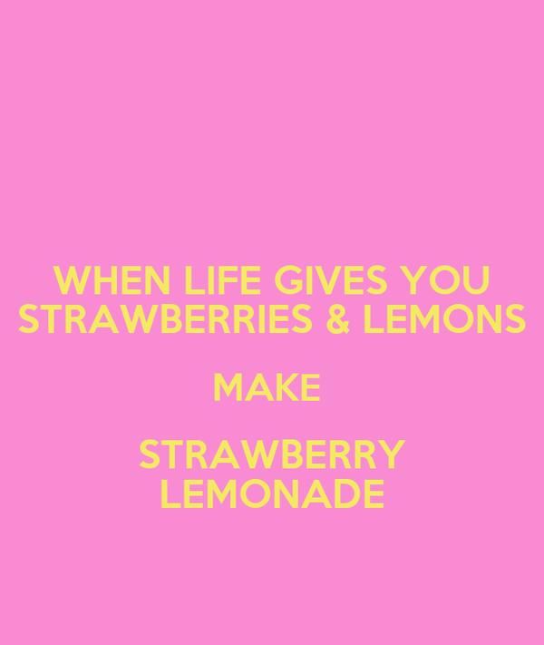 WHEN LIFE GIVES YOU STRAWBERRIES & LEMONS MAKE  STRAWBERRY LEMONADE