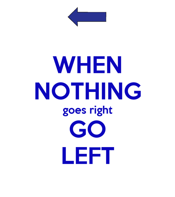 when nothing goes right go left poster go left keep calm o matic. Black Bedroom Furniture Sets. Home Design Ideas