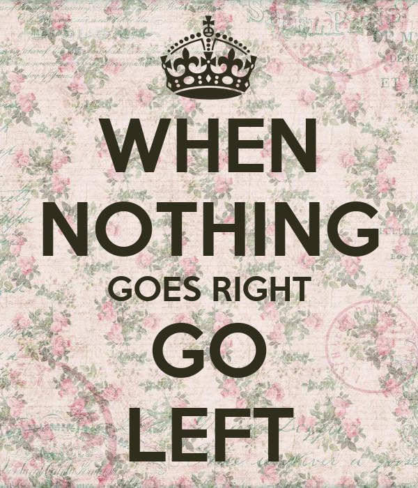 when nothing goes right go left poster gt keep calm o matic. Black Bedroom Furniture Sets. Home Design Ideas