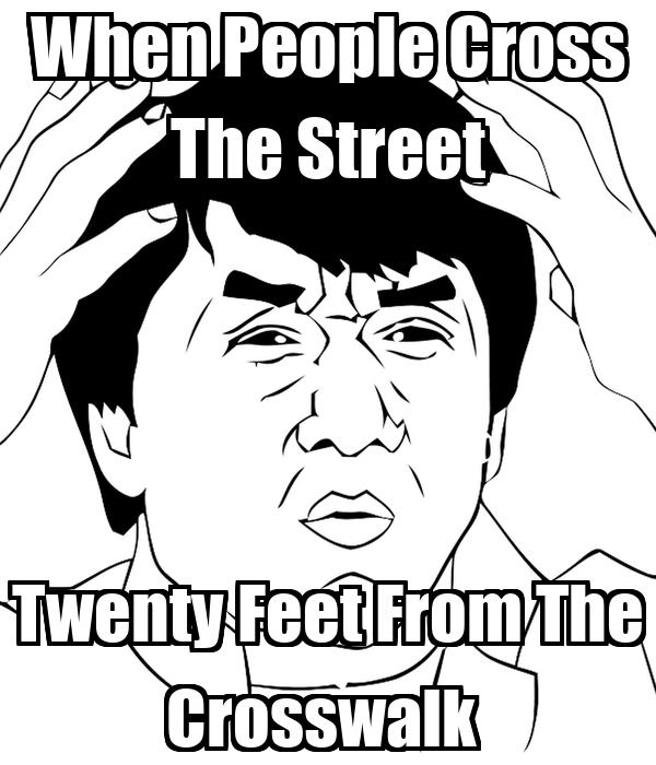 When People Cross The Street Twenty Feet From The Crosswalk
