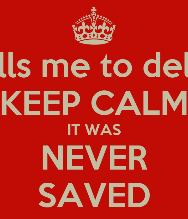 When someone tells me to delete their # I'm like KEEP CALM IT WAS NEVER SAVED