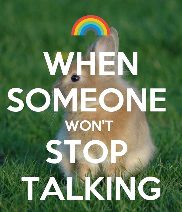 WHEN SOMEONE  WON'T  STOP  TALKING