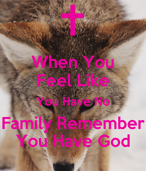 When You Feel Like You Have No Family Remember You Have God