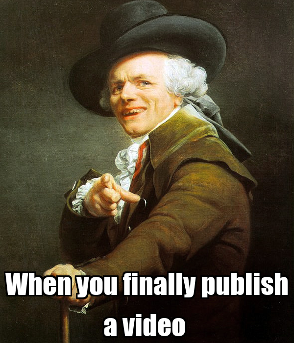 When you finally publish a video