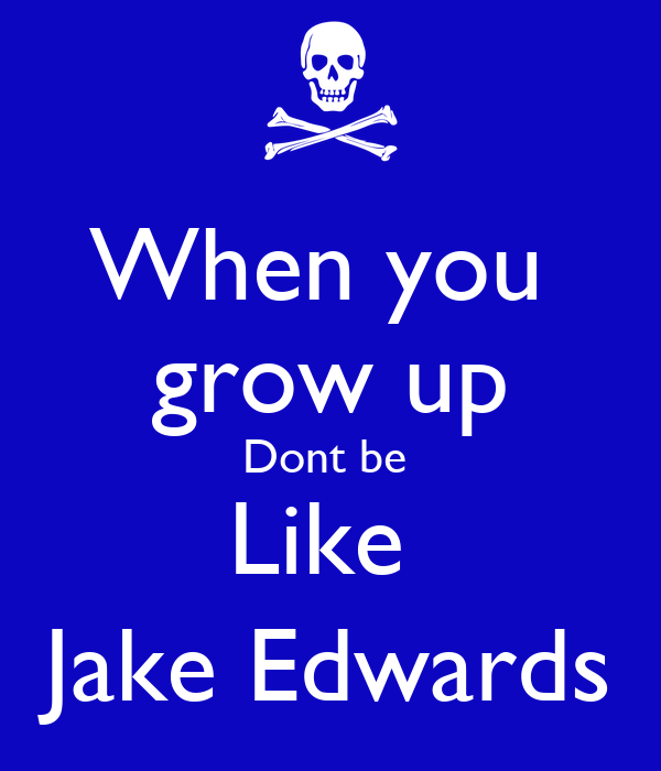 When you  grow up Dont be  Like  Jake Edwards