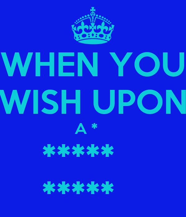 WHEN YOU  WISH UPON  A * ***** *****