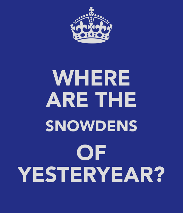 WHERE ARE THE SNOWDENS OF YESTERYEAR?
