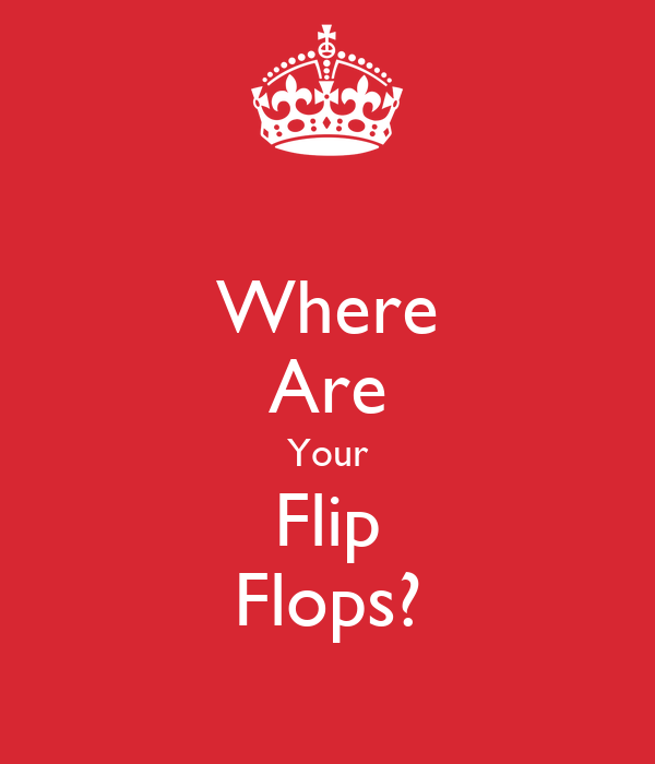 Where Are Your Flip Flops?