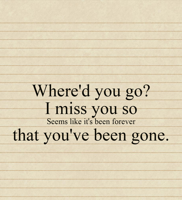 Whered You Go I Miss You So Seems Like Its Been Forever That You