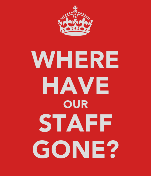 WHERE HAVE OUR STAFF GONE?