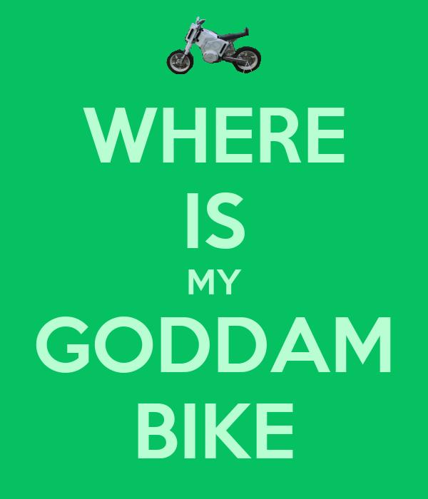 WHERE IS MY GODDAM BIKE