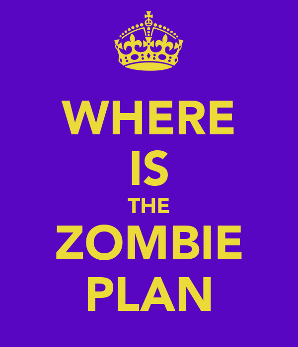 WHERE IS THE ZOMBIE PLAN