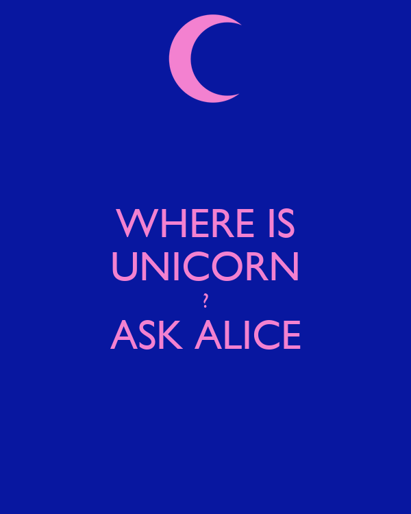 WHERE IS UNICORN ? ASK ALICE