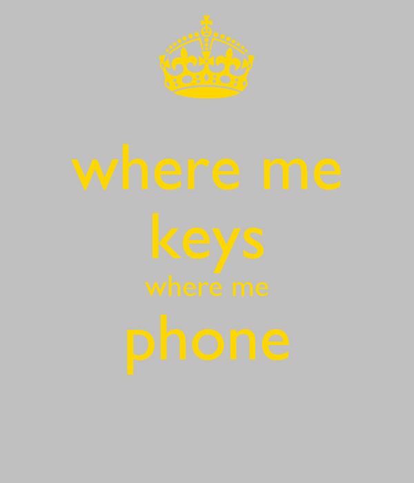 where me keys where me phone