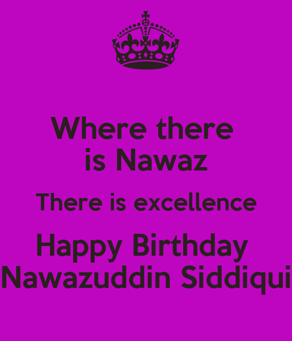 Where there  is Nawaz There is excellence Happy Birthday  Nawazuddin Siddiqui