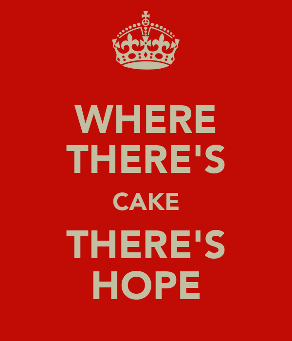 WHERE THERE'S CAKE THERE'S HOPE