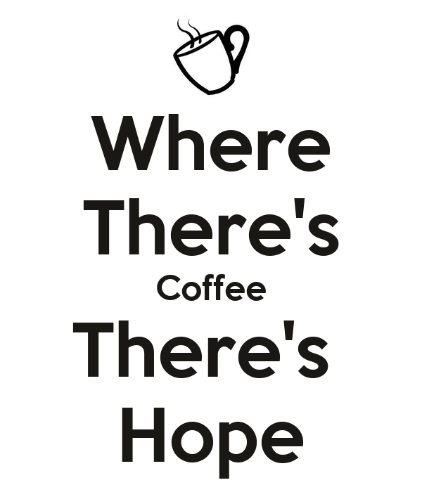 Where There's Coffee There's  Hope
