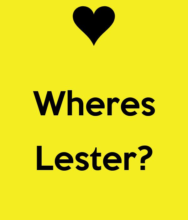 Wheres  Lester?
