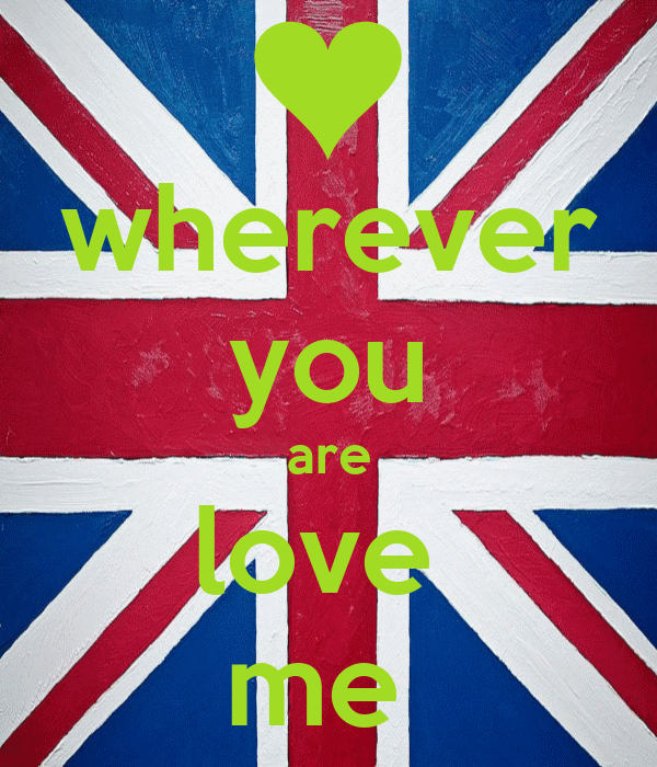 wherever you are love  me