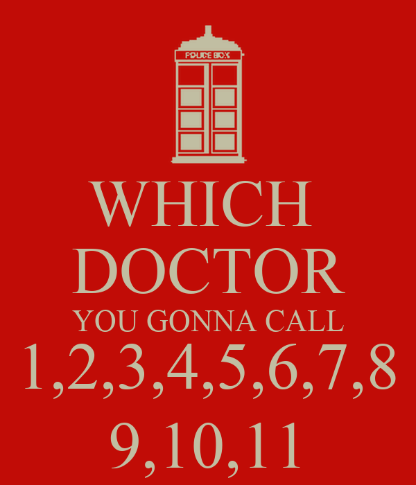 WHICH  DOCTOR YOU GONNA CALL 1,2,3,4,5,6,7,8 9,10,11