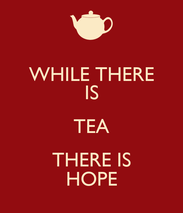WHILE THERE IS TEA THERE IS HOPE