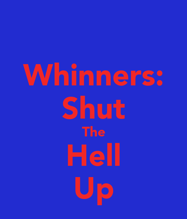 Whinners: Shut The Hell Up