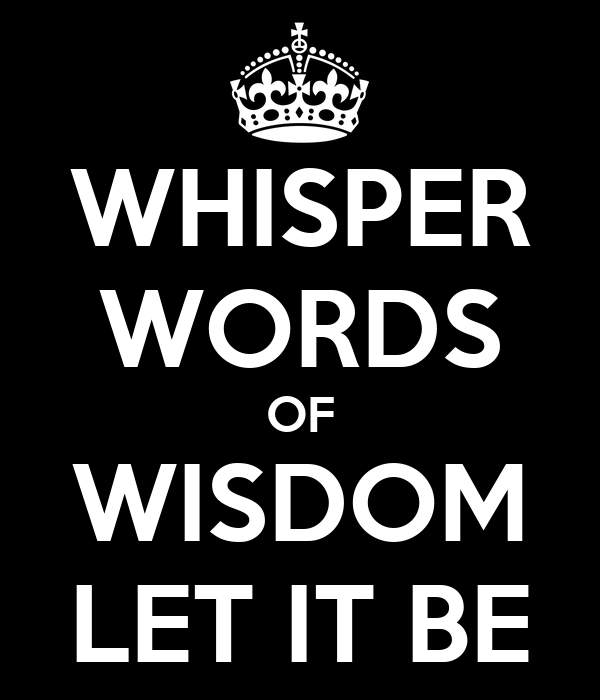 WHISPER WORDS OF WISDOM LET IT BE