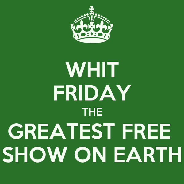 WHIT FRIDAY THE GREATEST FREE  SHOW ON EARTH