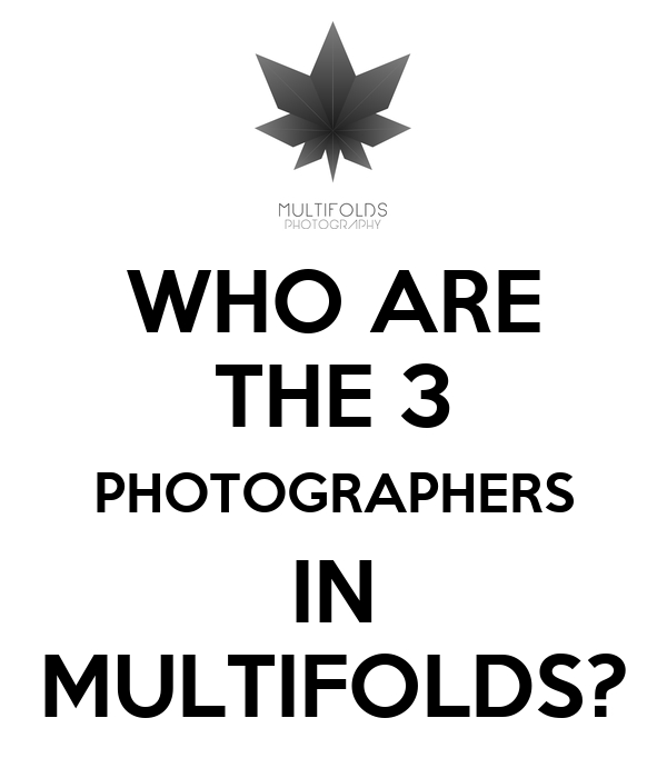WHO ARE THE 3 PHOTOGRAPHERS IN MULTIFOLDS?