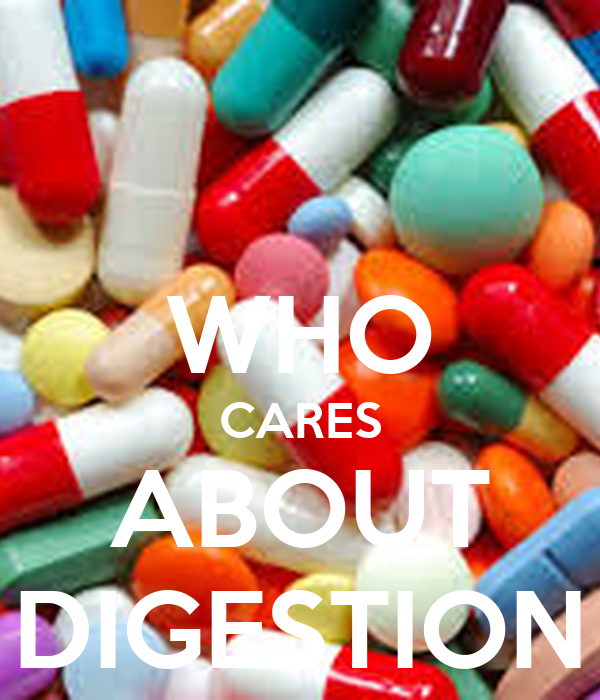 WHO CARES ABOUT DIGESTION