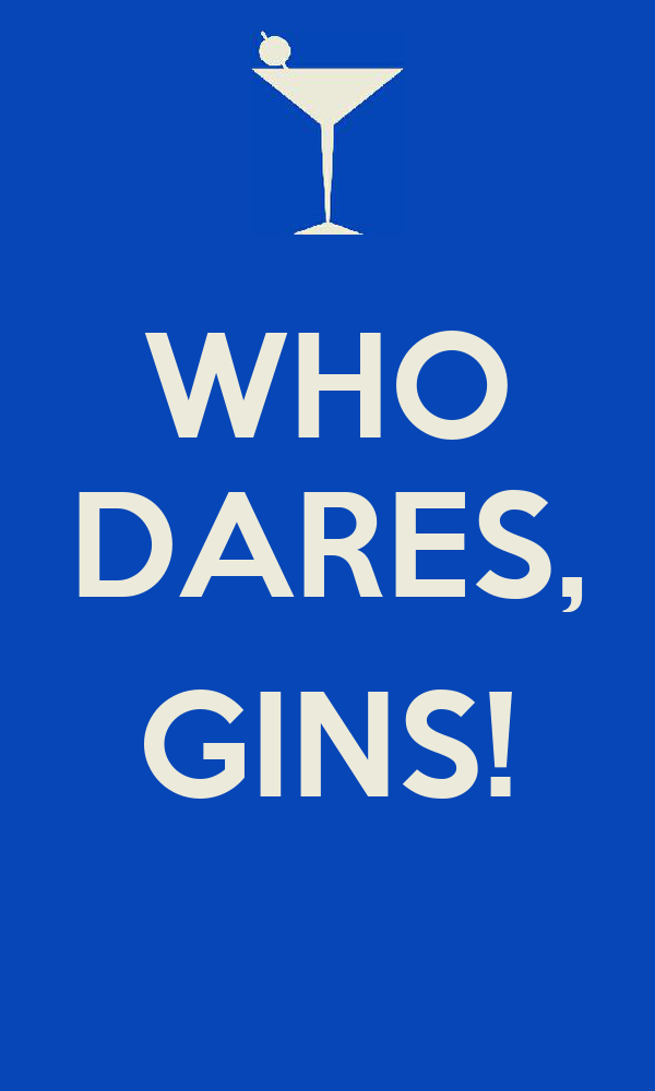 WHO DARES,  GINS!