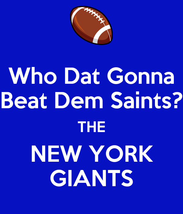 Who Dat Gonna Beat Dem Saints? THE NEW YORK GIANTS