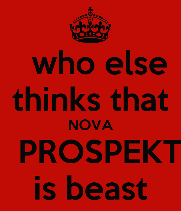 who else  thinks that NOVA    PROSPEKT  is beast