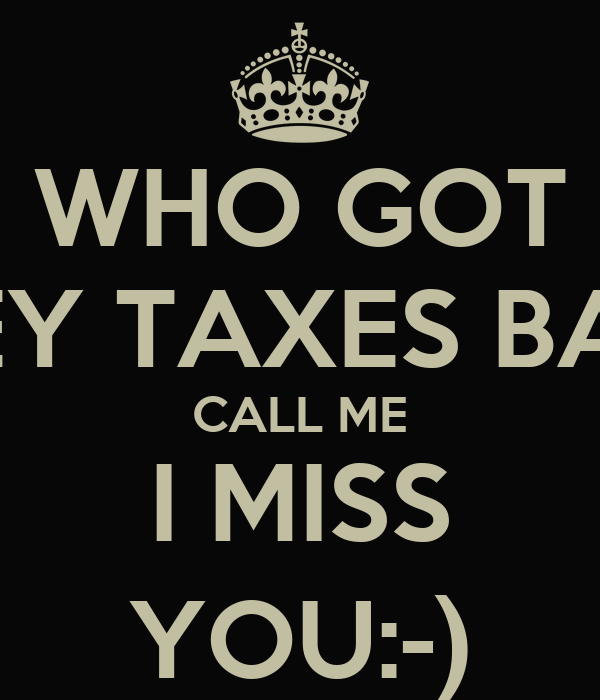 WHO GOT THEY TAXES BACK CALL ME I MISS YOU:-)