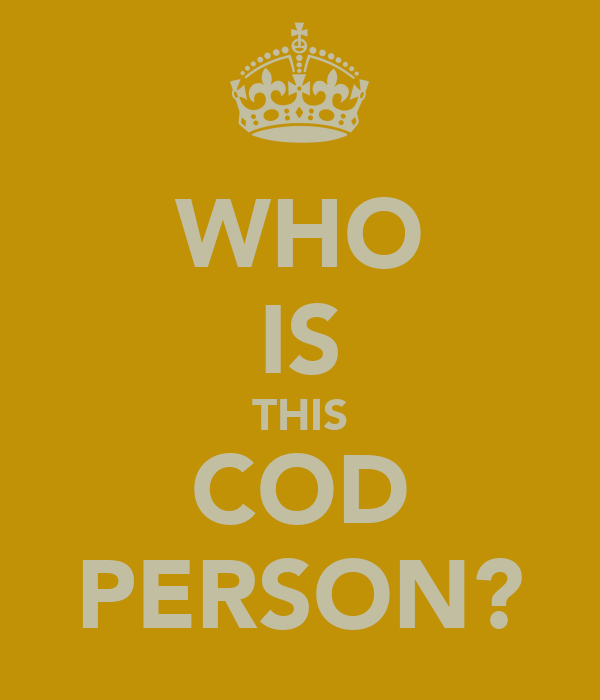 WHO IS THIS COD PERSON?