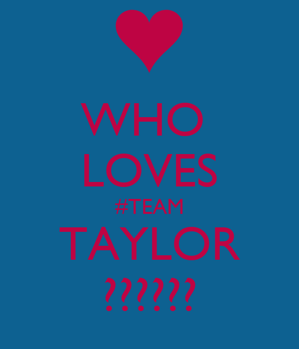 WHO  LOVES #TEAM TAYLOR ??????