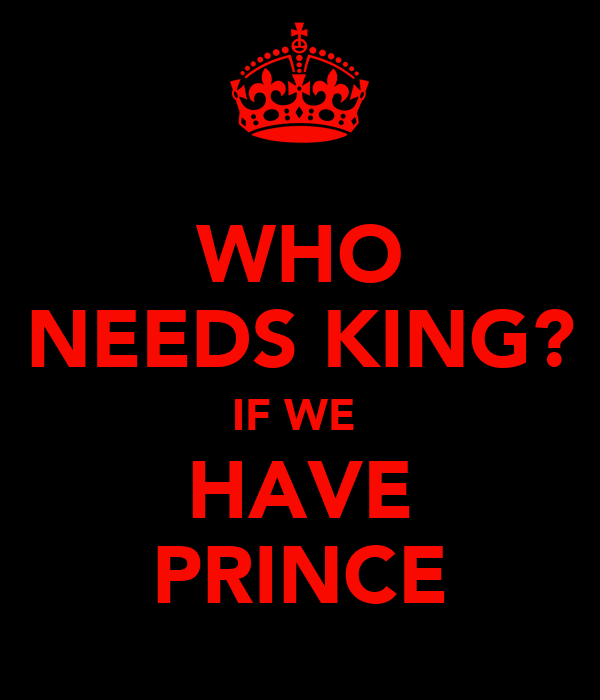 WHO NEEDS KING? IF WE  HAVE PRINCE