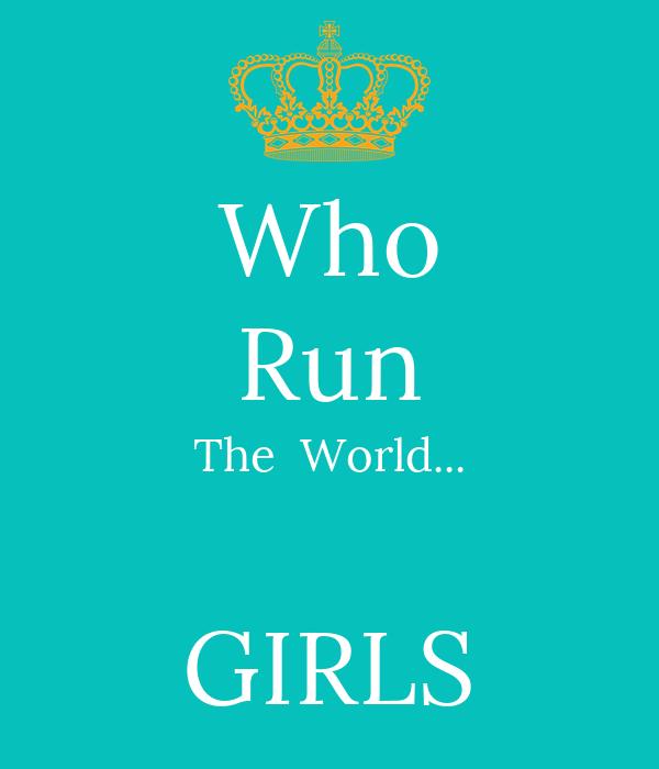 Who Run The  World...  GIRLS