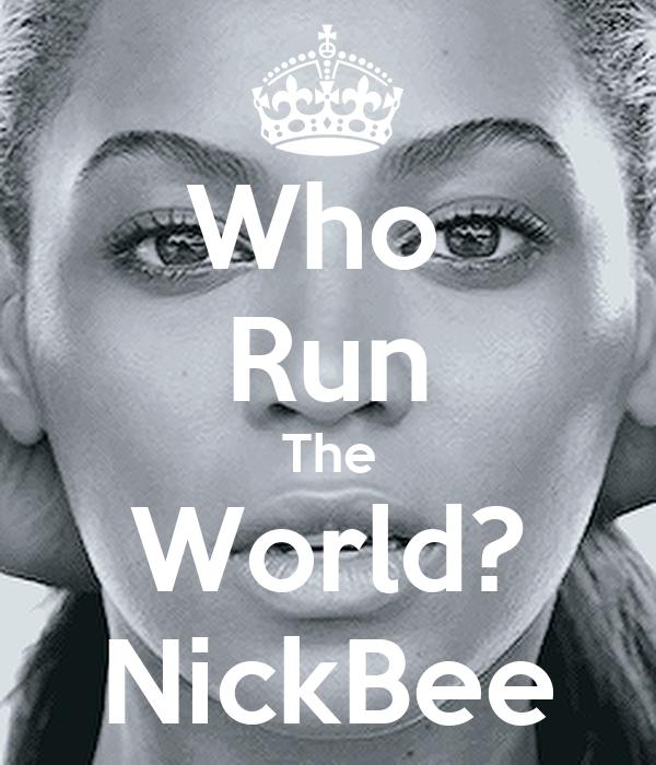 Who  Run The World? NickBee